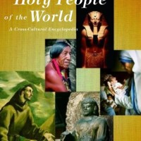 Holy People of the World [3 Volumes]: A Cross-Cultural Encyclopedia