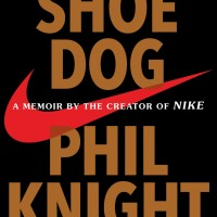 Shoe Dog: A Memoir by the Creator of NIKE - Phil Knight (Biography)