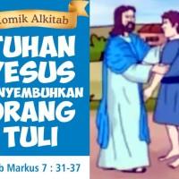 Komik Alkitab : TUHAN YESUS MENYEMBUHKAN ORANG TULI