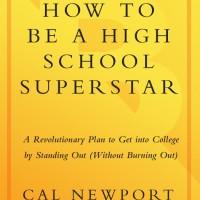 How to Be a High School Superstar: A Revolutionary Plan - Cal Newport