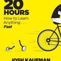 The First 20 Hours: How to Learn Anything...Fast - Josh Kaufman