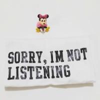 SORRY IM NOT LISTENING TUMBLR TEE / TSHIRT / KAOS CEWEK