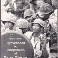 EYEWITNESS TO INTEGRATION OF EAST TIMOR - HENDRO SUBROTO