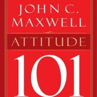 Attitude 101 -John C. Maxwell