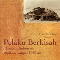Pelaku Berkisah: Ekonomi Indonesia 1950-an sampai 1990-an -Thee K.W