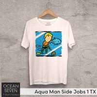 OCEANSEVEN.ID Kaos Distro Aqua Man Side Jobs 1 TX Baju Pria T-Shirt