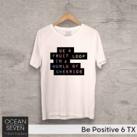 OCEANSEVEN.ID Kaos Distro Be Positive 6 TX Baju Pria T-Shirt Wanita