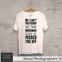 OceanSeven Kaos Distro About Photographers 13 Baju Pria T-Shirt Wanita