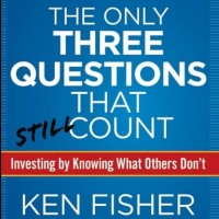 The Only Three Questions That Count - Kenneth L. Fisher (Investing)