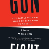 Gunfight: The Battle over the Right to Bear Arms in American - Adam W