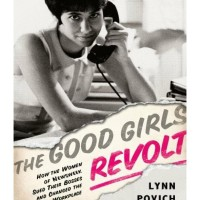 The Good Girls Revolt - Lynn Povich (Feminsm/ Autobiography)