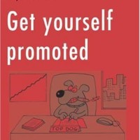 Get Yourself Promoted, How to Move Up the Career Ladder -