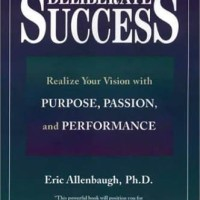 Deliberate Success: Realize Your Vision with Purpose, Passion and Perf