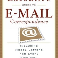 The Executive Guide to Email Correspondence - Dawn-Michelle Baude