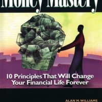 Money Mastery: 10 Principles That Will Change Your - Alan M. Williams