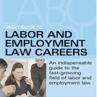 Vault Guide to Labor and Employment Law Careers - Timothy Grubb