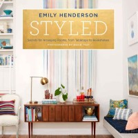Styled: Secrets for Arranging Rooms, from Tabletops to... [eBook]