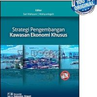 Strategi Pengembangan Kawasan Ekonomi Khusus/Sari Wahyuni,Wahyuningsih
