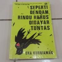 Novel Seperti Dendam, Rindu Harus Dibayar Tuntas - Eka Kurniawan