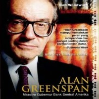 Alan Greenspan: Sosok di Balik Gejolak Ekonomi Dunia - Bob Woodward