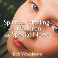 Spiritual Healing With Children With Special Needs - Bob Woodwar