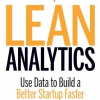 Lean Analytics: Use Data to Build a Better Startup Faster - Alistair C