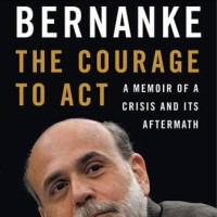 The Courage to Act, A Memoir of a Crisis and Its Aftermath - Ben S. B