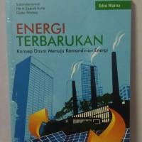 Energi Terbarukan Konsep Dasar Menuju Kemandirian Energi (Edisi Warna)