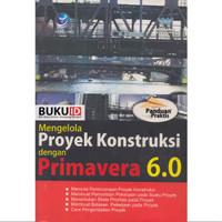 Buku Panduan Praktis Mengelola Proyek Konstruksi dengan Primavera 6.0