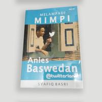 Melampaui Mimpi: Anies Baswedan @Twitterland - Syafiq Basri
