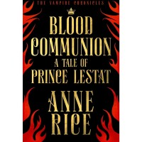 Blood Communion : A Tale of Prince Lestat (The Vampire Chronicles 13)