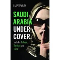 Saudi Arabia Undercover : Includes Bahrain, Bangkok and Cairo