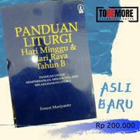 Panduan Liturgi Hari Minggu Dan Hari Raya Tahun B - Ernest Mariyanto