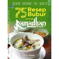 Bubur Around The World: 75 Resep bubur Untuk Ramadhan - Full Colour