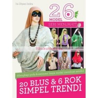 26 Model Seri Menjahit : 20 Blus & 6 Rok Trendi