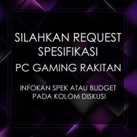 [PC GAMING RAKITAN] Request Spesifikasi   Customize your Rig !