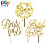 CAKE TOPPER ACRYLIC BRIDE TO BE WEDDING HIASAN KUE CAKE TOPPER MURAH