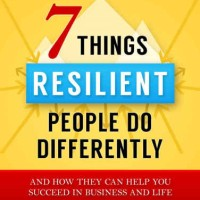 7 Things Resilient People Do Differently