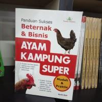 BUKU PANDUAN SUKSES BERTERNAK DAN BISNIS AYAM KAMPUNG SUPER