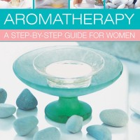 Aromatherapy A Step-By-Step Guide For Women / Buku Import Aromaterapi