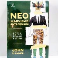 Neo-Marxisme Antropologi: Studi Kritis Ekonomi Politik - John Clammer