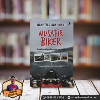 Musafir Biker - Bakhtiar Rahman. Catatan Jelajah Indonesia dan Dunia