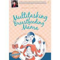 Buku panduan bunda Ibu Bayi : MULTITASKING BREASTFEEDING MAMA