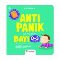 Buku ANTI PANIK MENGASUH BAYI 0-3 TAHUN Dilengkapi Stimulasi Optimal