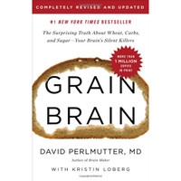 Grain Brain: The Surprising Truth about Wheat, Carbs, and Sugar -Your