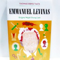 Emmanuel Levinas, Enigma Wajah Orang Lain - Thomas Hidya Tjaya