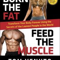 Burn the Fat, Feed the Muscle - Tom Venuto
