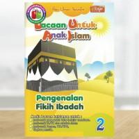 Bacaan Untuk Anak Islam Jilid 2 - Pengenalan Fikih Ibadah