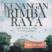 Kenangan dari Rimba Raya. Kisah nyata karya Allah di pedalaman Papua.