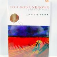 Kepada Ilah yang Tak Diketahui (To A God Unknown) - John Steinbeck